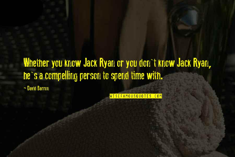 Barron Quotes By David Barron: Whether you know Jack Ryan or you don't
