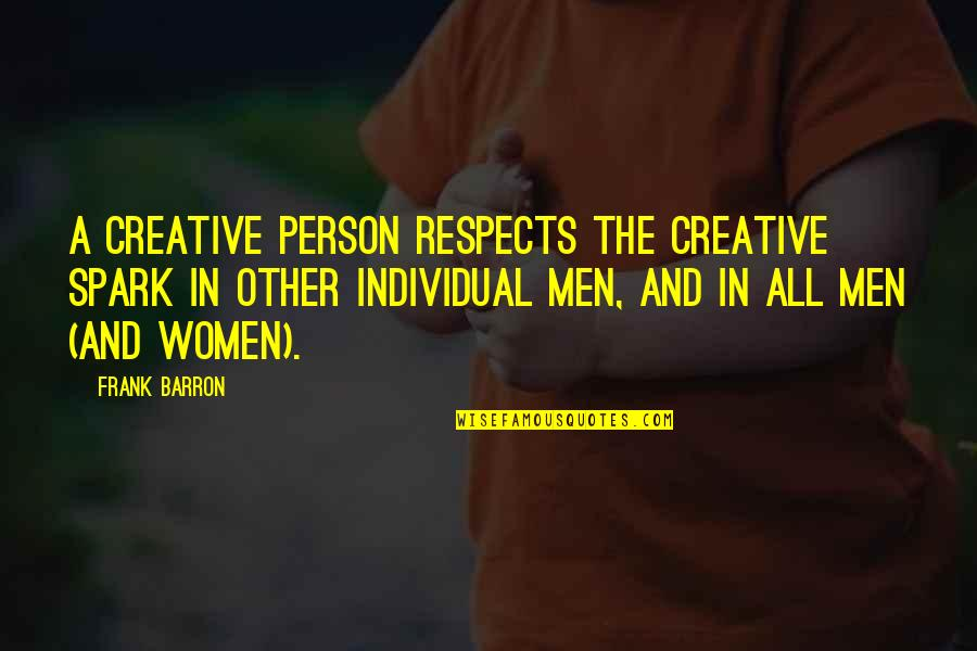 Barron Quotes By Frank Barron: A creative person respects the creative spark in