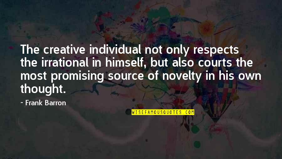 Barron Quotes By Frank Barron: The creative individual not only respects the irrational