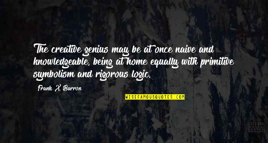 Barron Quotes By Frank X. Barron: The creative genius may be at once naive