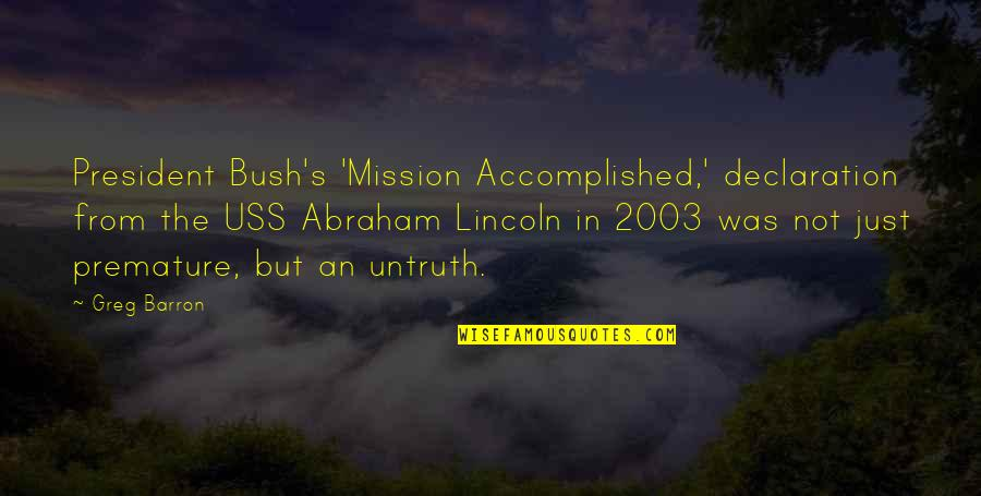 Barron Quotes By Greg Barron: President Bush's 'Mission Accomplished,' declaration from the USS