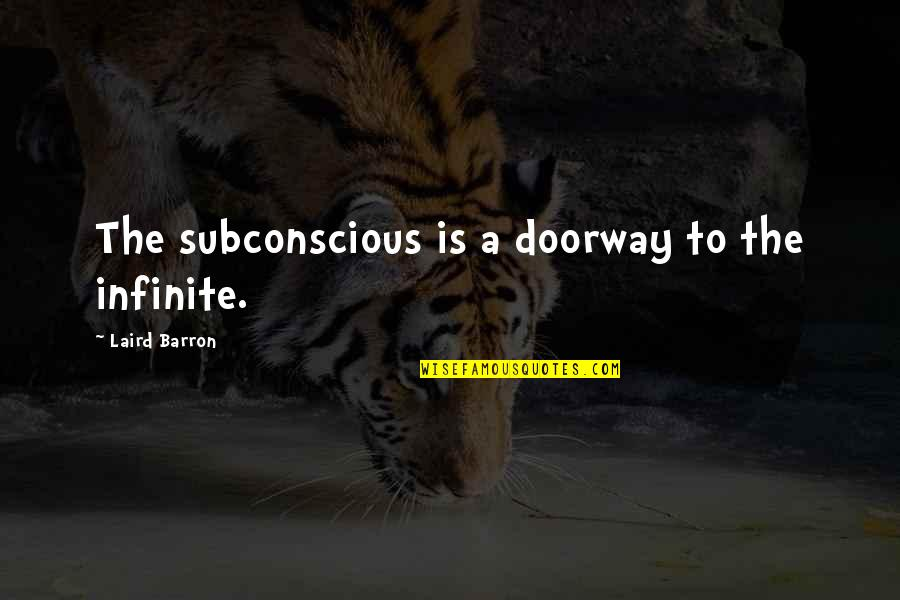 Barron Quotes By Laird Barron: The subconscious is a doorway to the infinite.