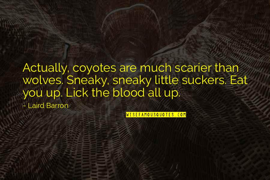 Barron Quotes By Laird Barron: Actually, coyotes are much scarier than wolves. Sneaky,