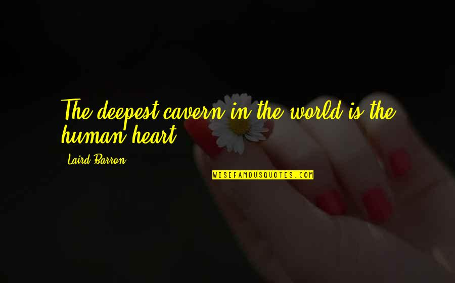 Barron Quotes By Laird Barron: The deepest cavern in the world is the