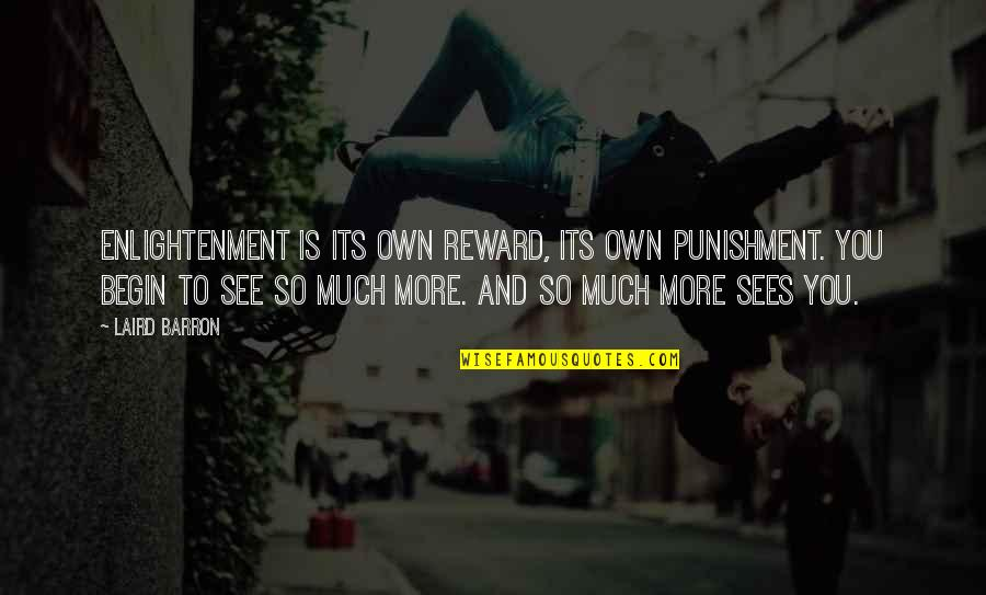Barron Quotes By Laird Barron: Enlightenment is its own reward, its own punishment.