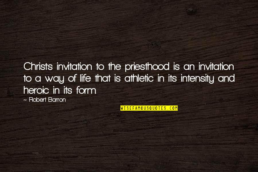 Barron Quotes By Robert Barron: Christ's invitation to the priesthood is an invitation