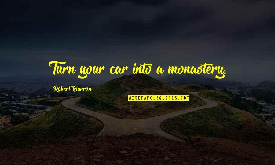 Barron Quotes By Robert Barron: Turn your car into a monastery.