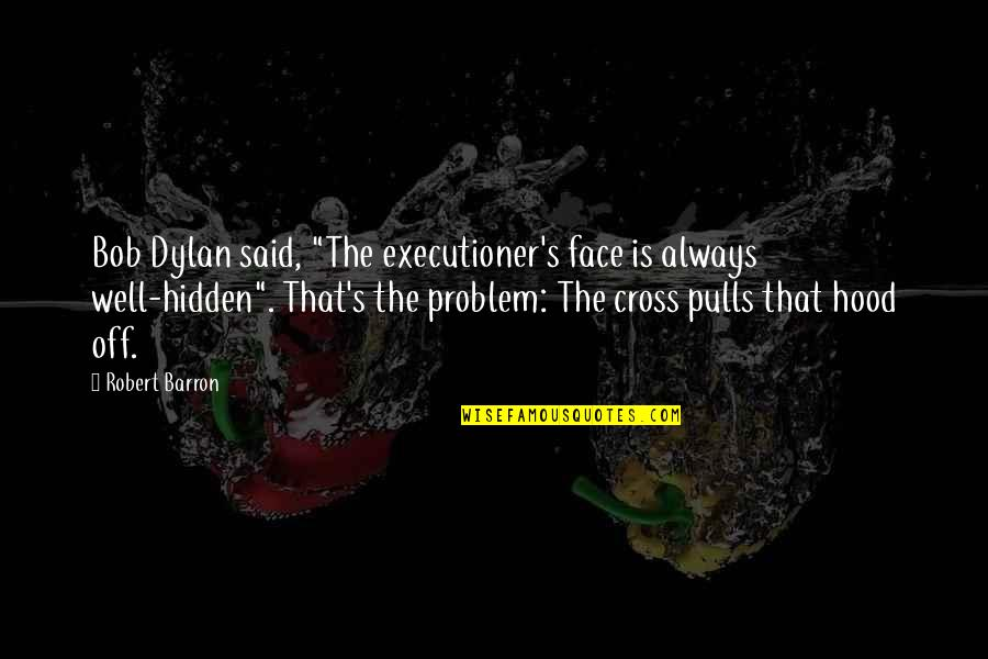 """Barron Quotes By Robert Barron: Bob Dylan said, """"The executioner's face is always"""