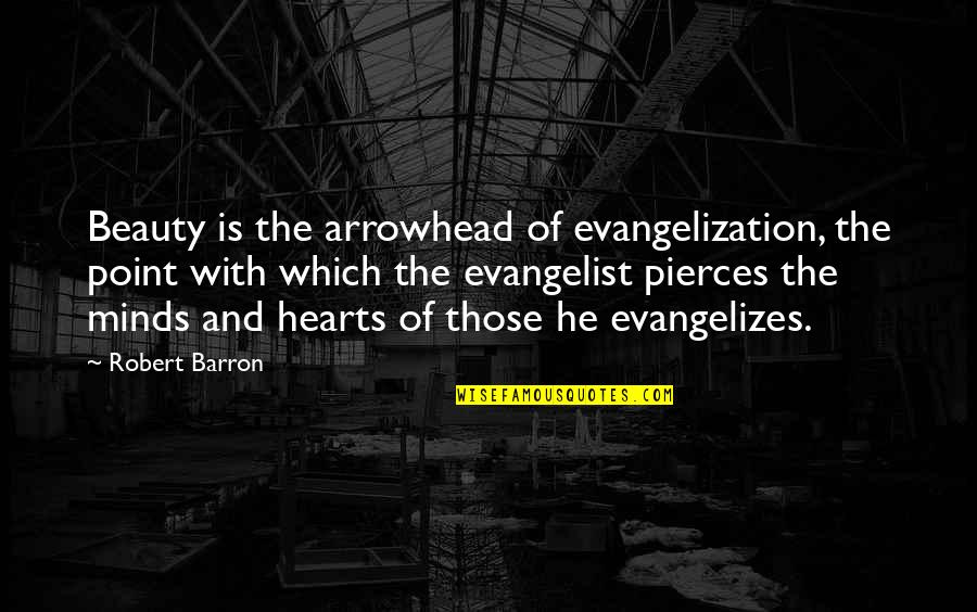Barron Quotes By Robert Barron: Beauty is the arrowhead of evangelization, the point