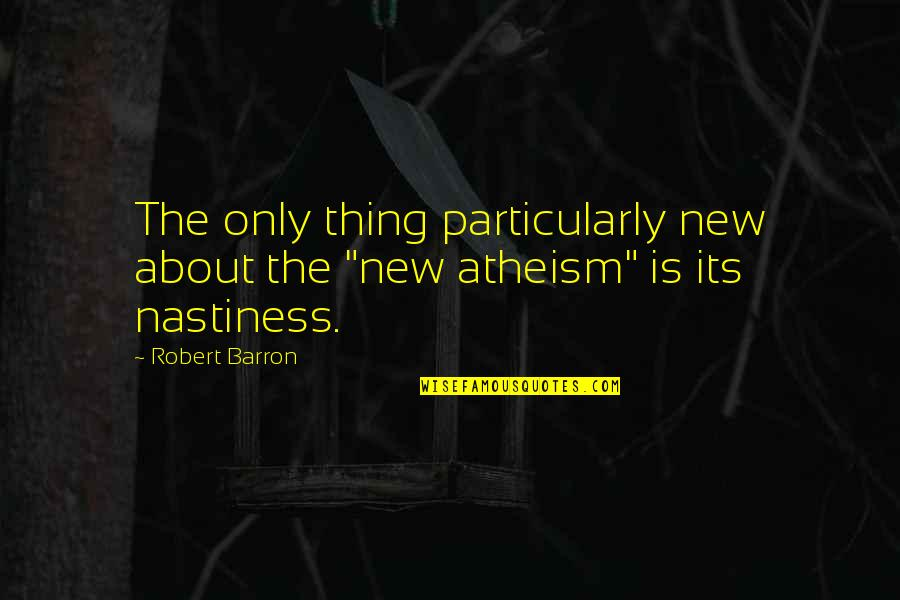 """Barron Quotes By Robert Barron: The only thing particularly new about the """"new"""