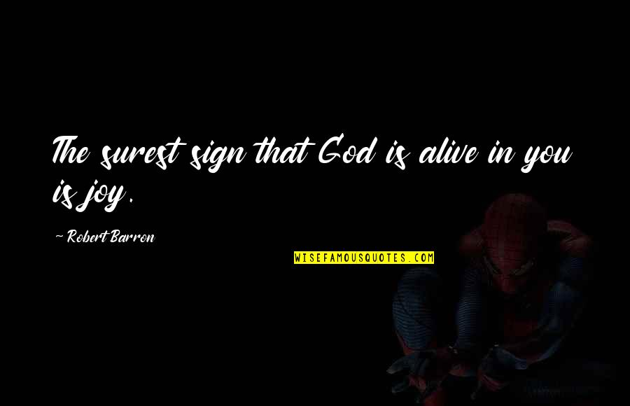 Barron Quotes By Robert Barron: The surest sign that God is alive in