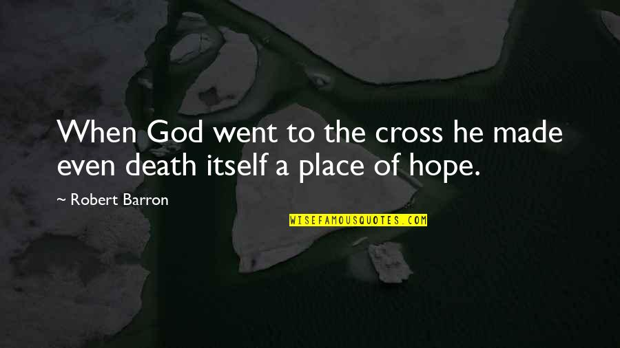 Barron Quotes By Robert Barron: When God went to the cross he made