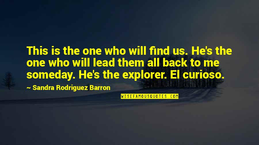 Barron Quotes By Sandra Rodriguez Barron: This is the one who will find us.