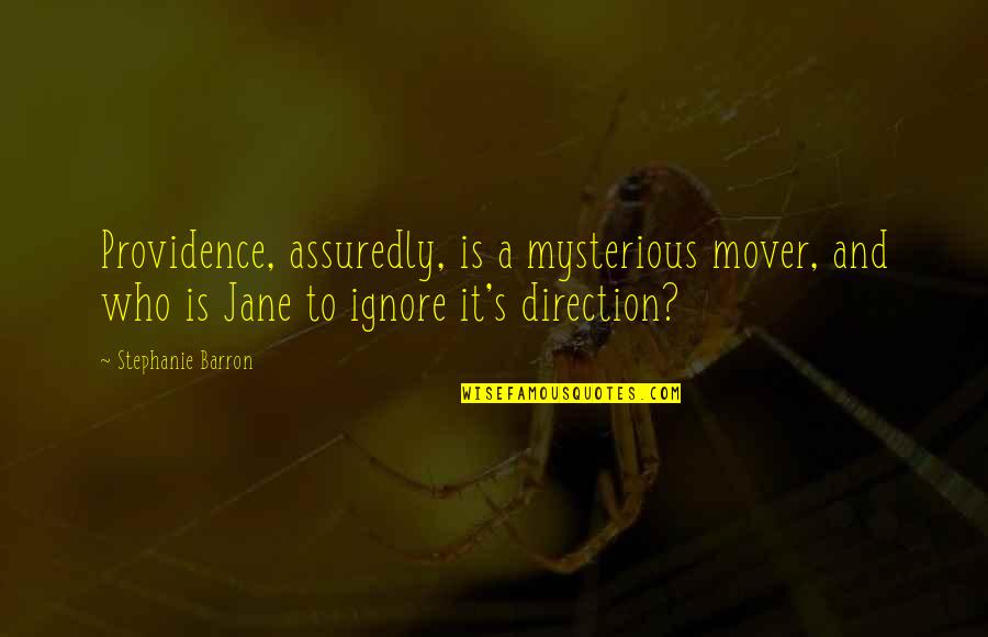 Barron Quotes By Stephanie Barron: Providence, assuredly, is a mysterious mover, and who