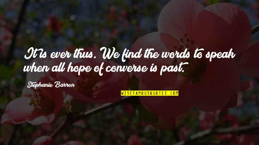 Barron Quotes By Stephanie Barron: It is ever thus. We find the words