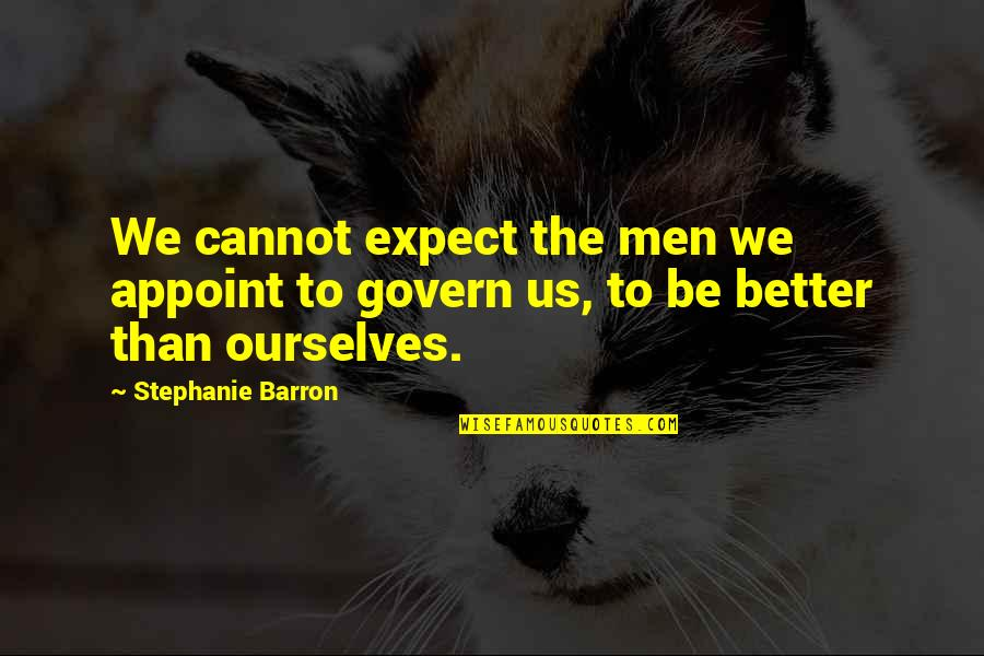 Barron Quotes By Stephanie Barron: We cannot expect the men we appoint to