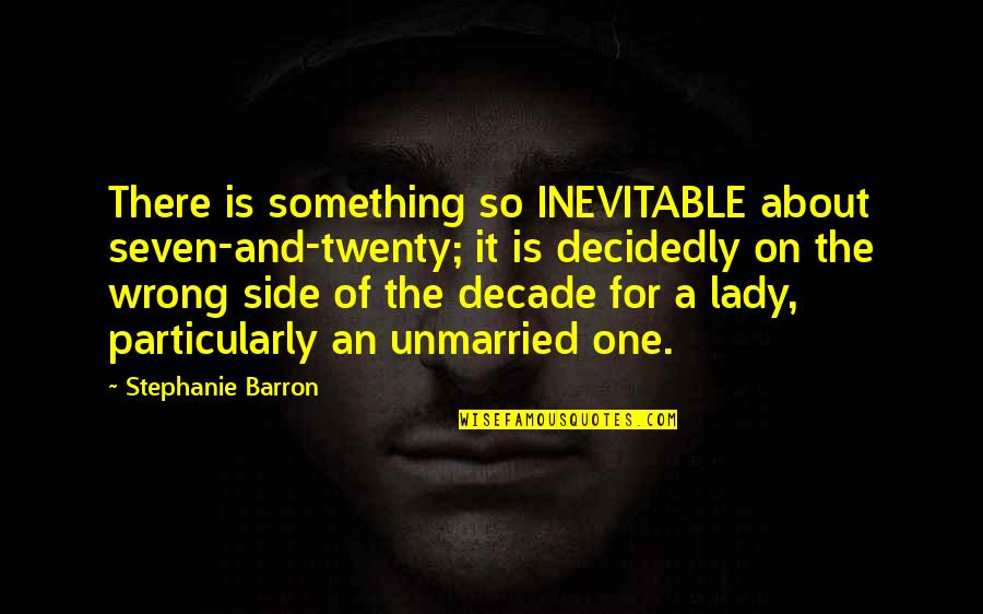 Barron Quotes By Stephanie Barron: There is something so INEVITABLE about seven-and-twenty; it