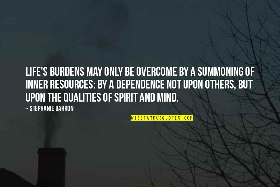 Barron Quotes By Stephanie Barron: Life's burdens may only be overcome by a