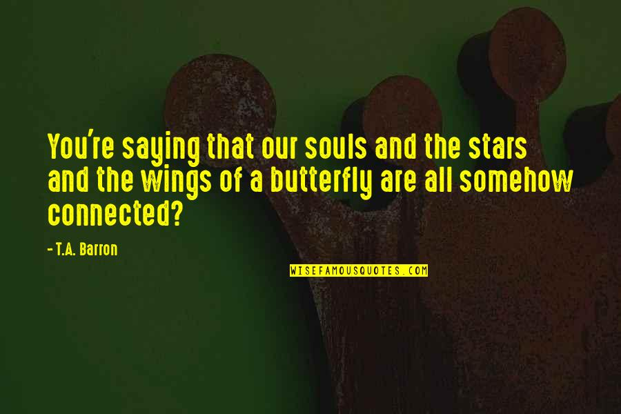 Barron Quotes By T.A. Barron: You're saying that our souls and the stars