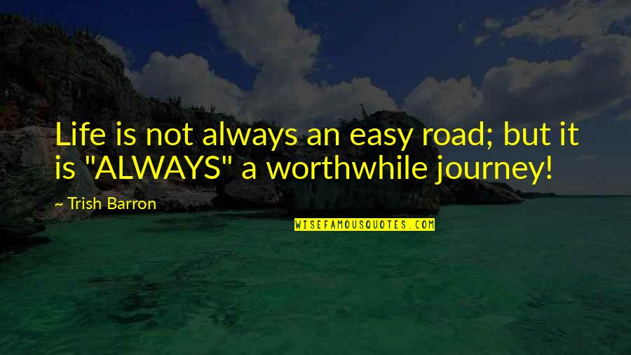Barron Quotes By Trish Barron: Life is not always an easy road; but