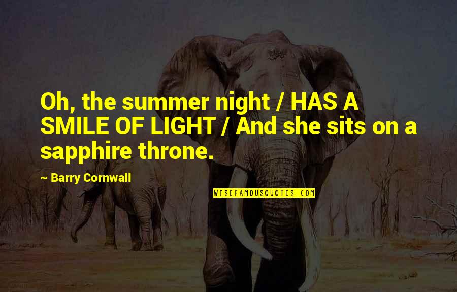 Barry Cornwall Quotes By Barry Cornwall: Oh, the summer night / HAS A SMILE