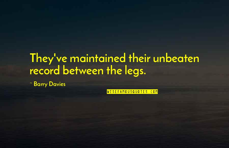 Barry Davies Quotes By Barry Davies: They've maintained their unbeaten record between the legs.