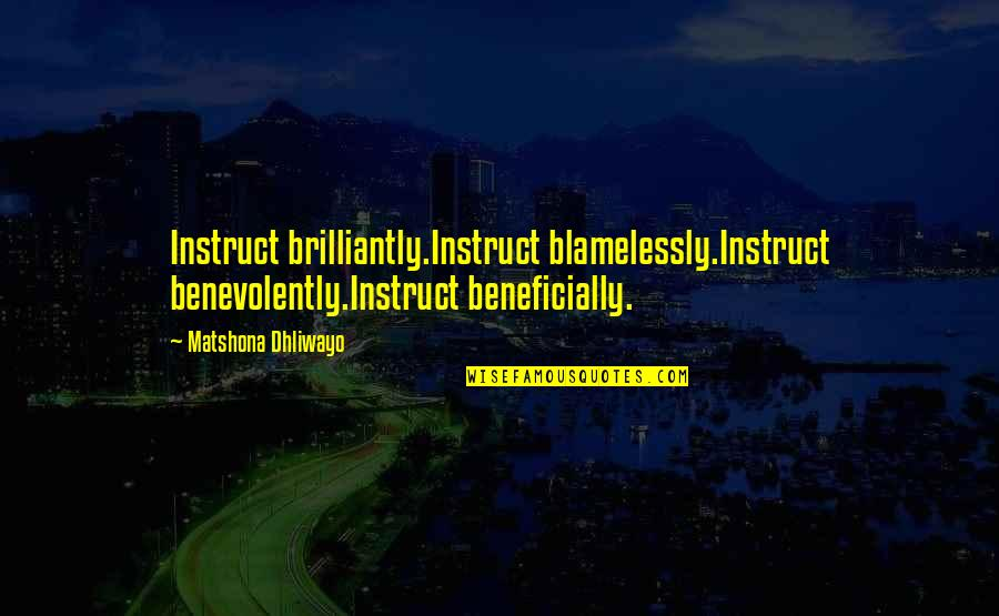 Barry Davies Quotes By Matshona Dhliwayo: Instruct brilliantly.Instruct blamelessly.Instruct benevolently.Instruct beneficially.