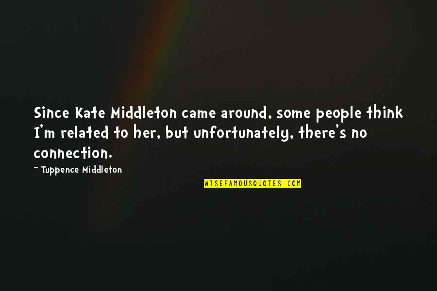 Barry Davies Quotes By Tuppence Middleton: Since Kate Middleton came around, some people think