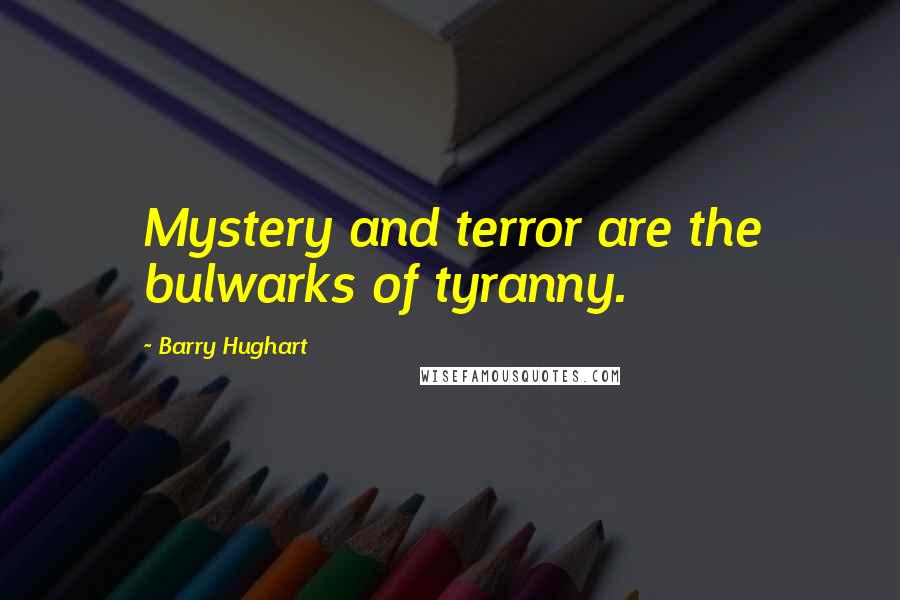 Barry Hughart quotes: Mystery and terror are the bulwarks of tyranny.