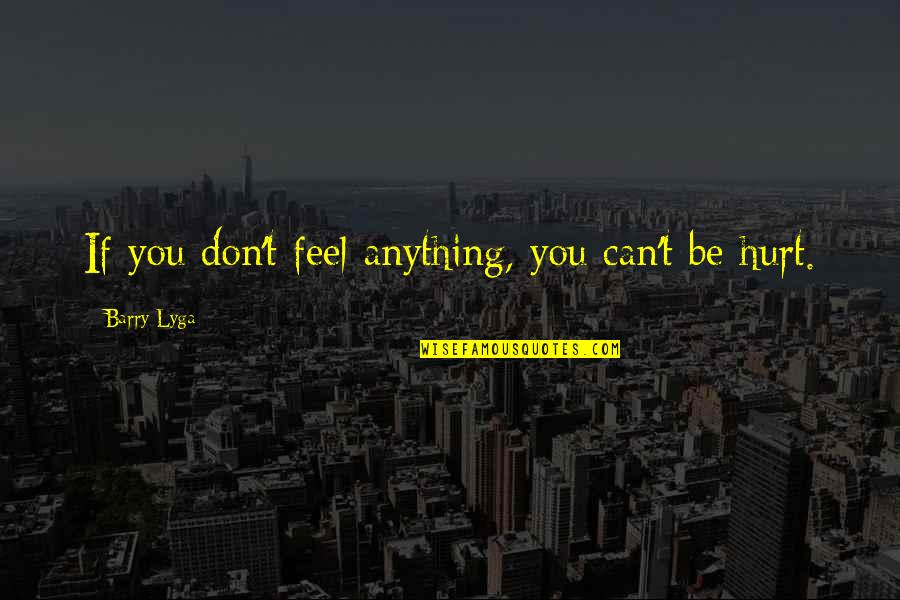 Barry Lyga Quotes By Barry Lyga: If you don't feel anything, you can't be