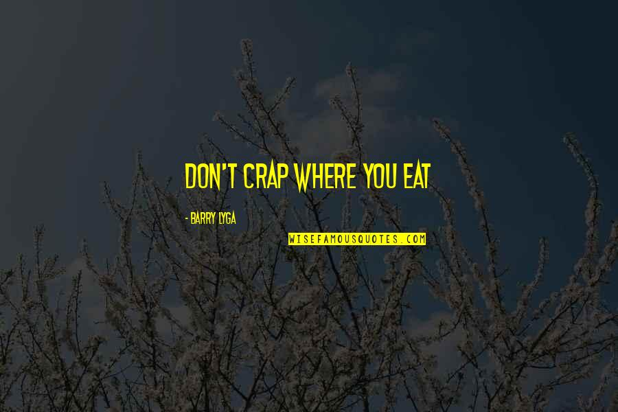 Barry Lyga Quotes By Barry Lyga: Don't crap where you eat