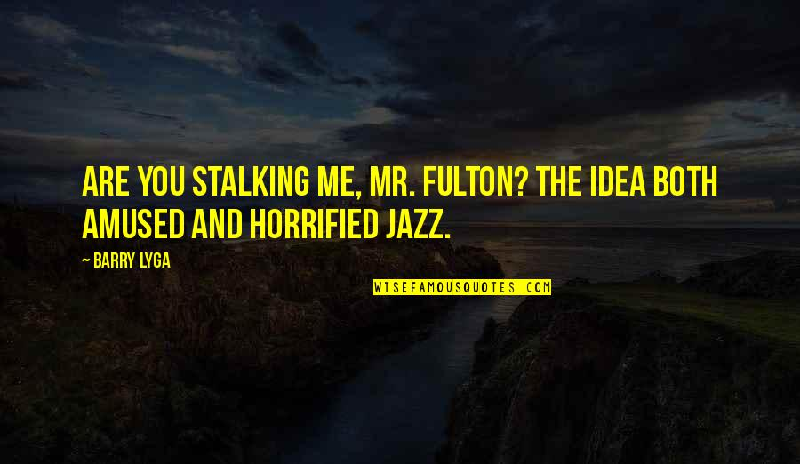 Barry Lyga Quotes By Barry Lyga: Are you stalking me, Mr. Fulton? The idea