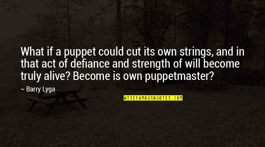Barry Lyga Quotes By Barry Lyga: What if a puppet could cut its own