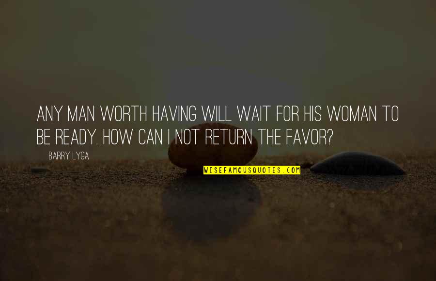 Barry Lyga Quotes By Barry Lyga: Any man worth having will wait for his
