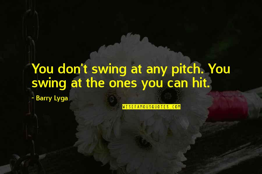Barry Lyga Quotes By Barry Lyga: You don't swing at any pitch. You swing
