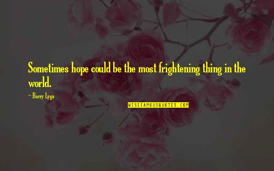 Barry Lyga Quotes By Barry Lyga: Sometimes hope could be the most frightening thing