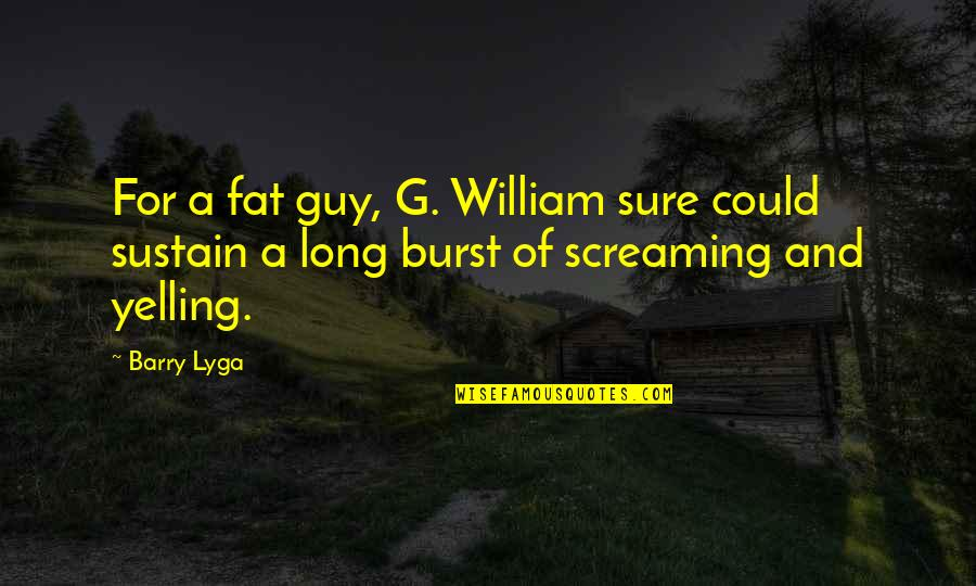 Barry Lyga Quotes By Barry Lyga: For a fat guy, G. William sure could