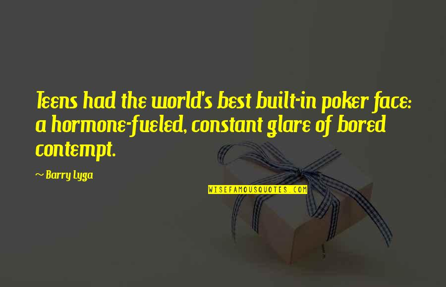 Barry Lyga Quotes By Barry Lyga: Teens had the world's best built-in poker face: