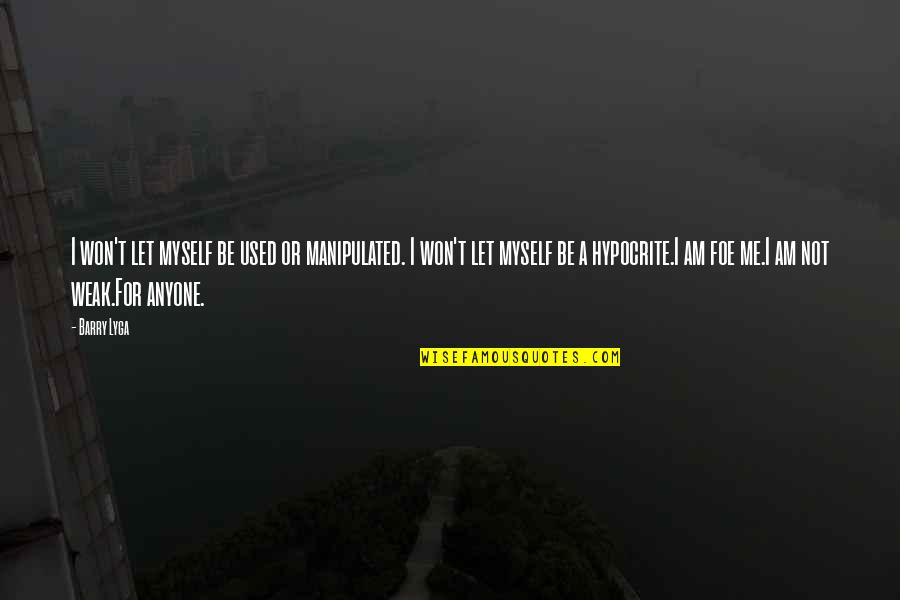 Barry Lyga Quotes By Barry Lyga: I won't let myself be used or manipulated.