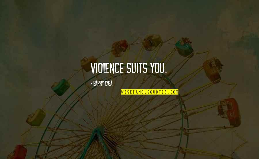 Barry Lyga Quotes By Barry Lyga: Violence suits you.