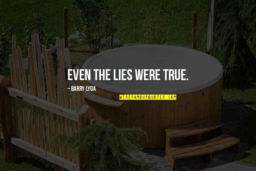 Barry Lyga Quotes By Barry Lyga: Even the lies were true.