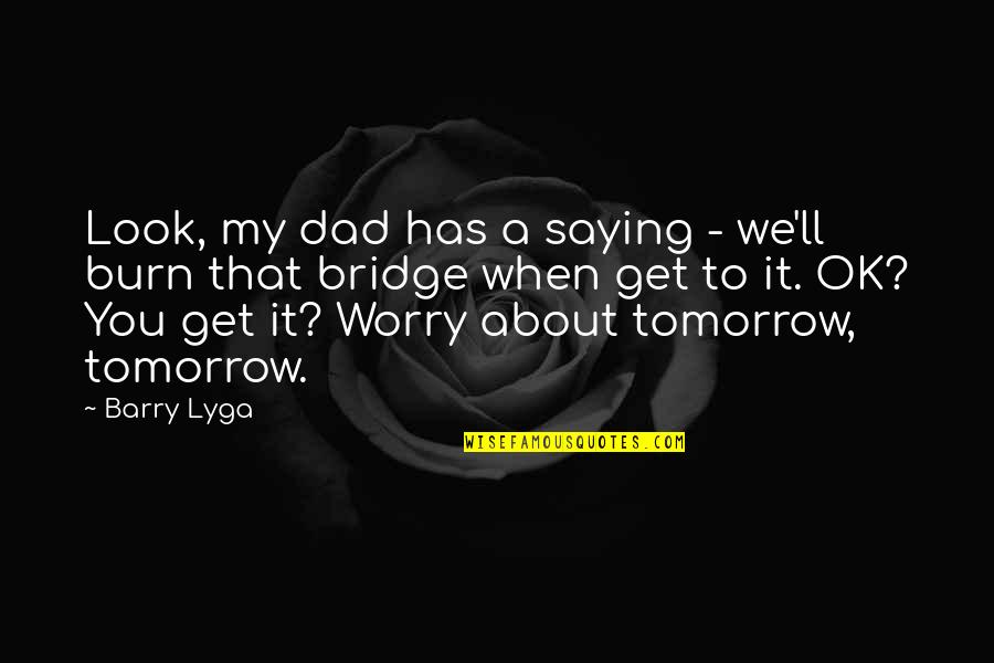 Barry Lyga Quotes By Barry Lyga: Look, my dad has a saying - we'll