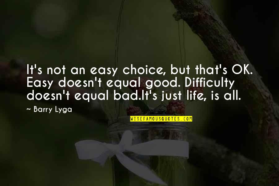 Barry Lyga Quotes By Barry Lyga: It's not an easy choice, but that's OK.