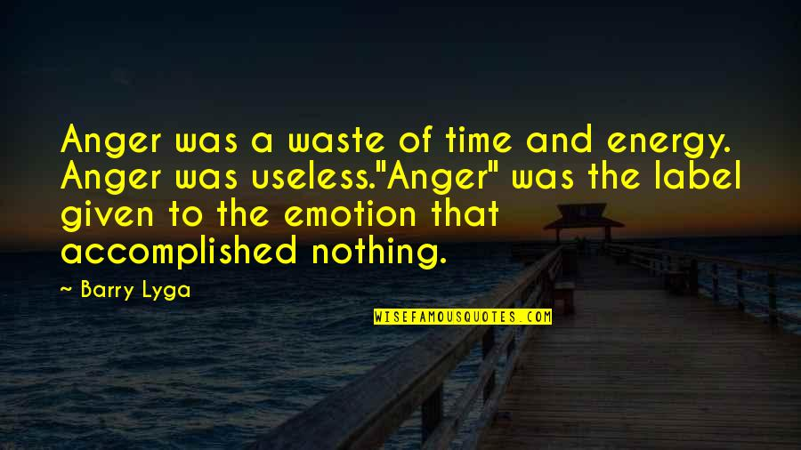Barry Lyga Quotes By Barry Lyga: Anger was a waste of time and energy.