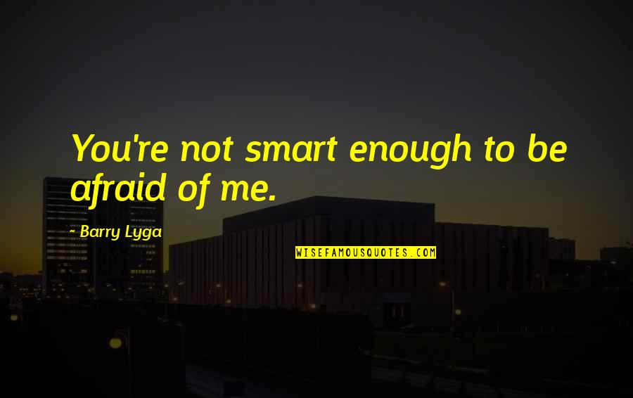 Barry Lyga Quotes By Barry Lyga: You're not smart enough to be afraid of