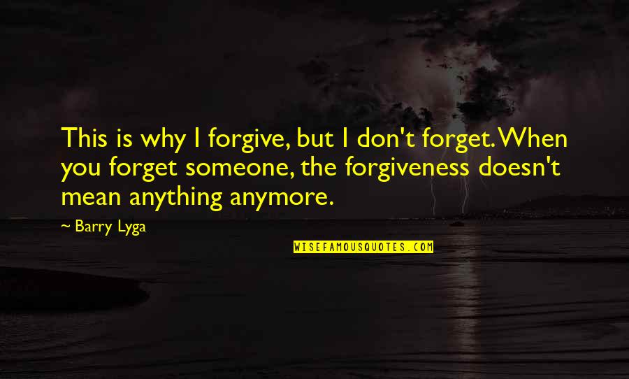Barry Lyga Quotes By Barry Lyga: This is why I forgive, but I don't