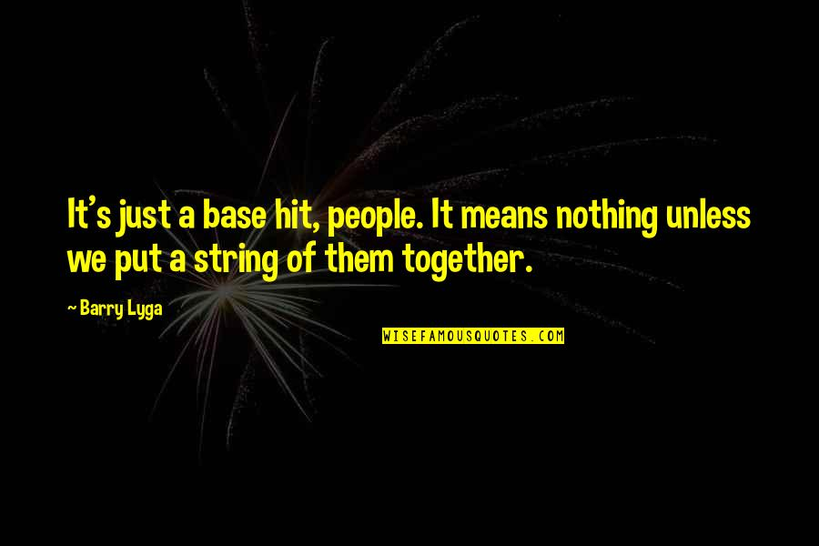 Barry Lyga Quotes By Barry Lyga: It's just a base hit, people. It means