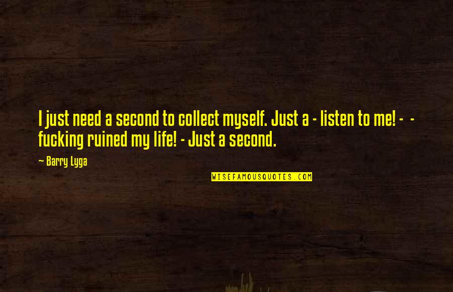 Barry Lyga Quotes By Barry Lyga: I just need a second to collect myself.