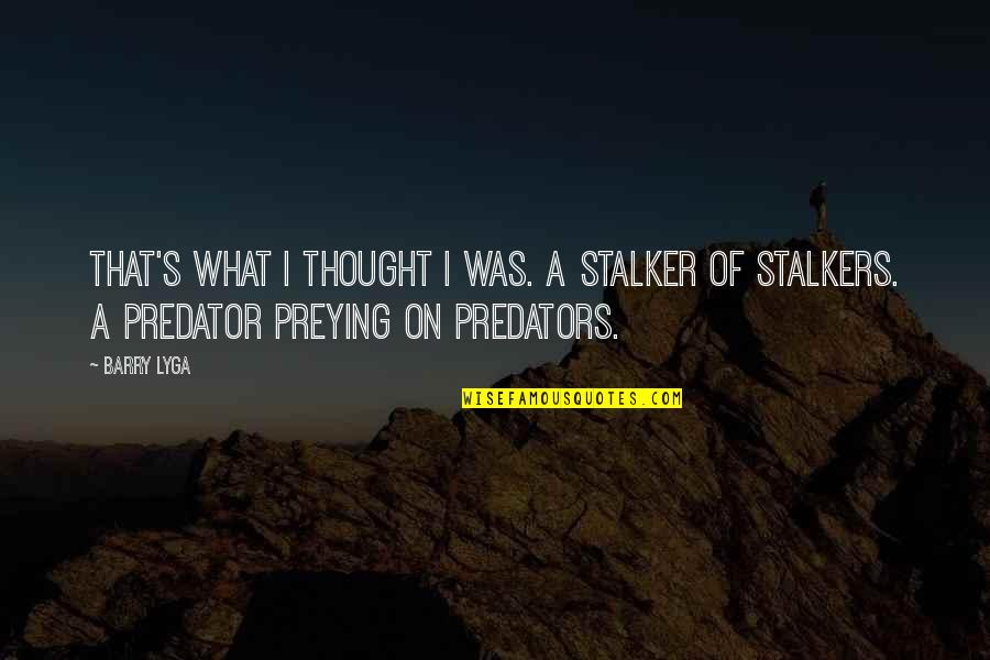 Barry Lyga Quotes By Barry Lyga: That's what I thought I was. A stalker