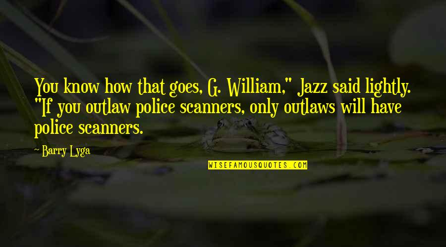 "Barry Lyga Quotes By Barry Lyga: You know how that goes, G. William,"" Jazz"
